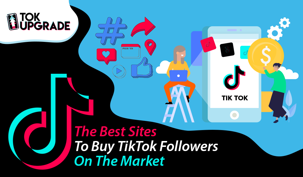 The Best Sites To Buy TikTok Followers On The Market