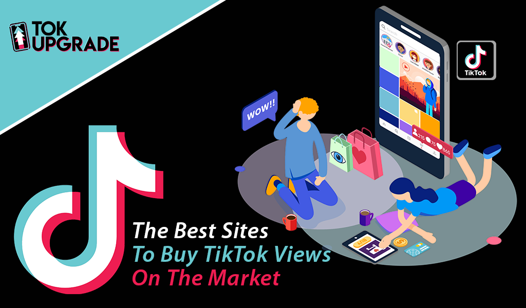 Best Sites to Buy Tiktok Views on the Market