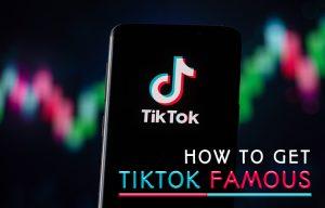 How to Get TikTok Famous: 5 Steps