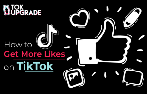 How to Get More Likes on TikTok