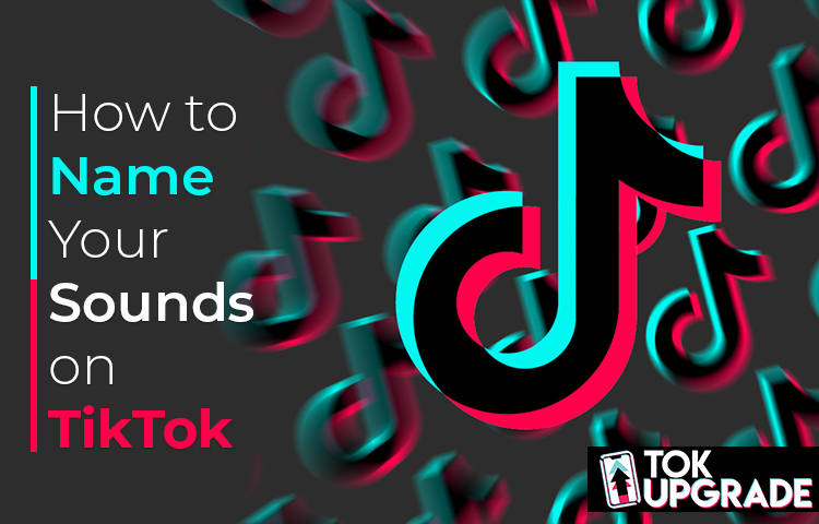 How to Name Your Sounds on TikTok
